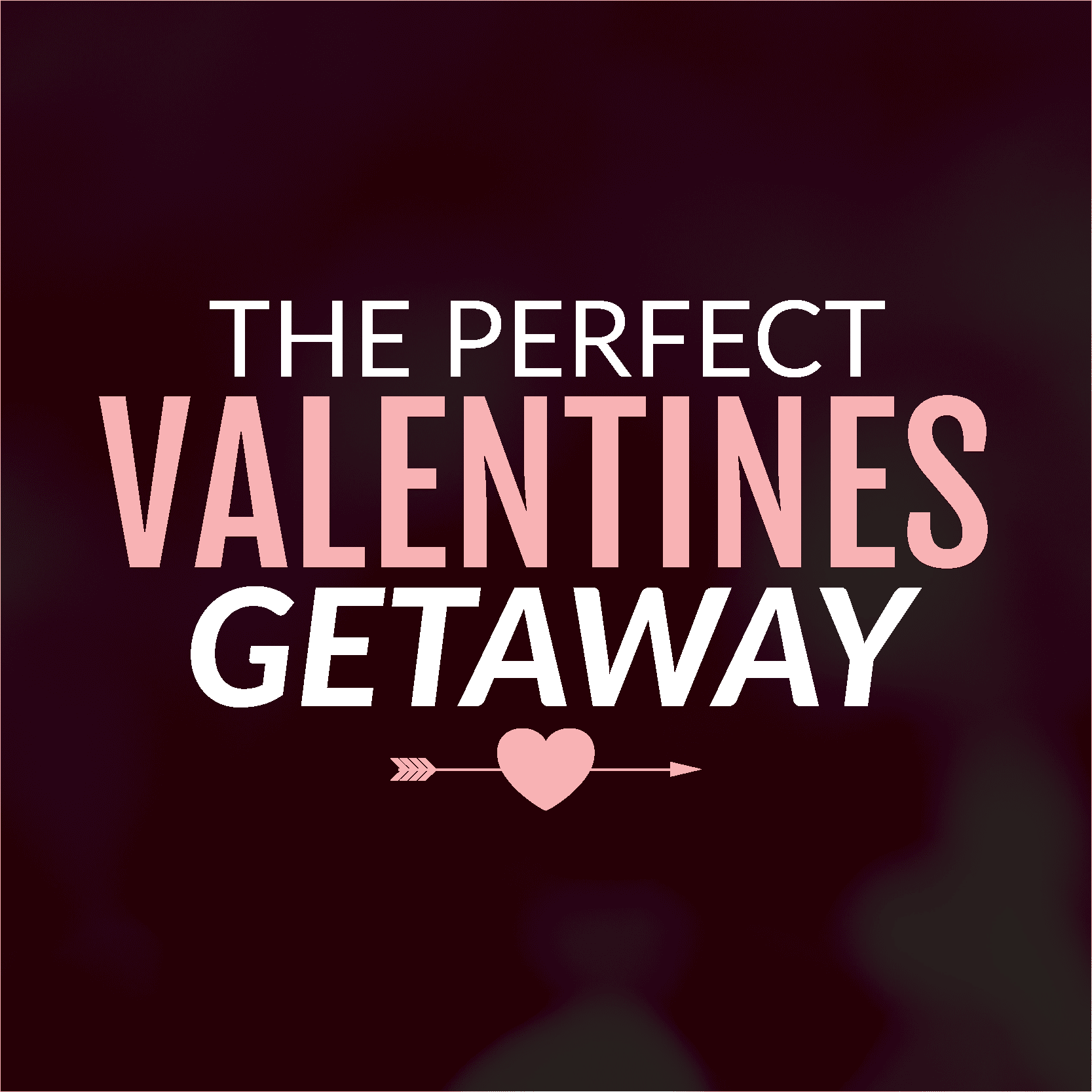 The Perfect Valentines Getaway